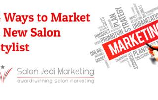 4 Ways to Market a New Salon Stylist